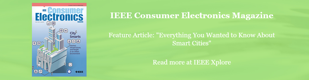 July 2016 IEEE Consumer Electronics Magazine Featured Article Everything You Wanted to Know About Smart Cities