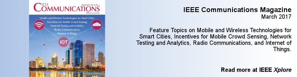 IEEE Communications Magazine, March 2017. Feature Topics on Mobile and Wireless Technologies for Smart Cities, Incentives for Mobile Crowd Sensing, Network Testing and Analytics, Radio Communications, and Internet of Things.