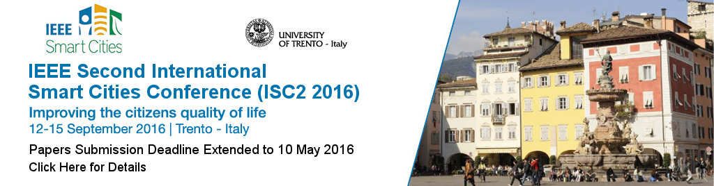IEEE Second International Smart Cities Conference (ISC2 2016). Improving the citizens quality of life. 12-15 September 2016 in Trento, Italy. Call for Papers Submission Deadline Extended to 10 May 2016.