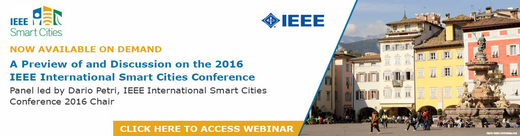 Webinar on Demand: A Preview of and Discussion on ISC2-2016. Panel led by Dario Petri, Chair of the IEEE International Smart Cities Conference (ISC2) 2016.
